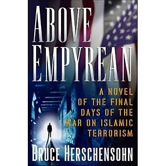 Above Empyrean - A Novel of the Final Days of the War on Islamic Terro