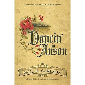 Dancin' in Anson - A History of the Texas Cowboys' Christmas Ball by P