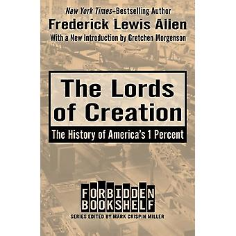 The Lords of Creation - The History of America's 1 Percent by Frederic