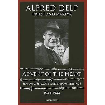 Advent of the Heart - Seasonal Sermons and Prison Writings - 1941-1944
