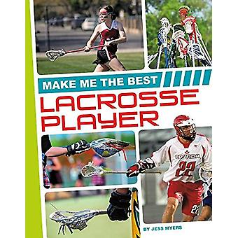 Make Me the Best Lacrosse Player by Jess Myers - 9781680784909 Book