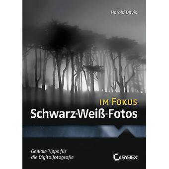 Schwarz-Weibeta-Fotos Im Fokus by Harold Davis - Elke Jauch - 9783527