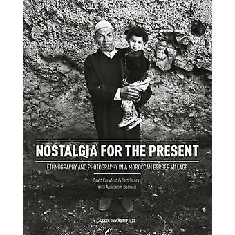Nostalgia for the Present - Ethnography and Photography in a Moroccan