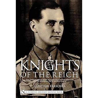 Knights of the Reich - The Twenty-Seven Most Highly Decorated Soldiers