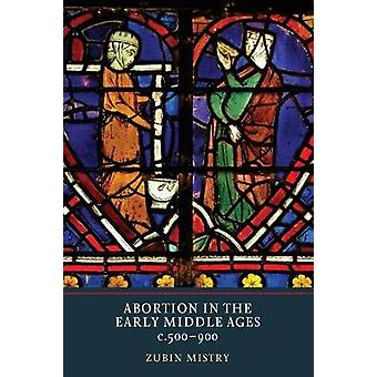 Abortion in the Early Middle Ages - c.500-900 by Zubin Mistry - 97819