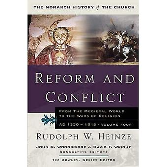 Reform and Conflict: From the Medieval World to the Wars of Religion, AD 1350-1648 v. 4 (Monarch History of the Church)