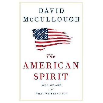 The American Spirit - Who We Are and What We Stand for by David G McCu