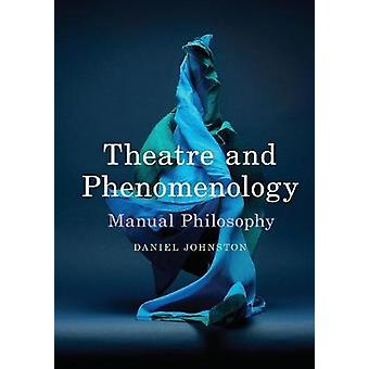 Theatre and Phenomenology  Manual Philosophy by Johnston & Daniel