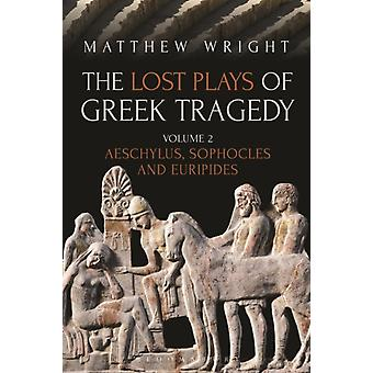 Lost Plays of Greek Tragedy Volume 2 by Matthew Wright