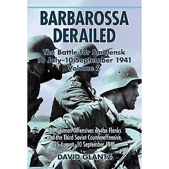 Barbarossa Derailed the Battle for Smolensk 10 July10 Sept by David M. Glantz