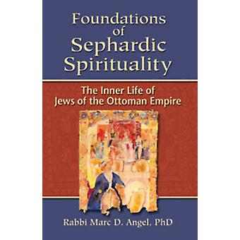 Foundations of Sephardic Spirituality - The Inner Life of Jews of the
