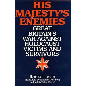 Zijn grote Majestys vijanden Britains-oorlog tegen de Holocaust Victims and Survivors door de & Itamar Levin