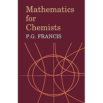 Mathematics for Chemists by P G Francis