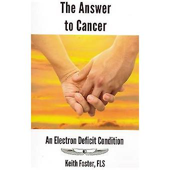 The Answer to Cancer An Electron Deficit Condition by Foster & Keith