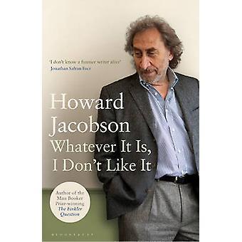 מה שזה לא יהיה אני לא אוהב את זה מאת הווארד ג'ייקובסון
