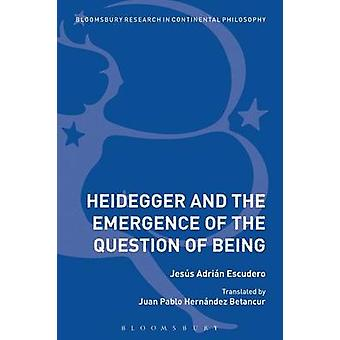 Heidegger and the Emergence of the Question of Being by Escudero & Jess Adrin