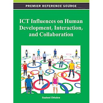 Ict Influences on Human Development Interaction and Collaboration by Chhabra