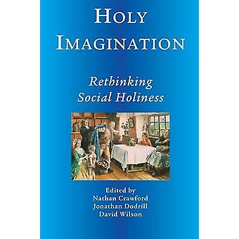 Holy Imagination Rethinking Social Holiness by Crawford & Nathan