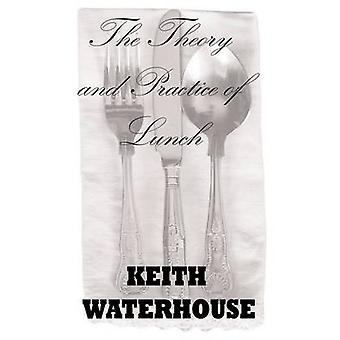 The Theory and Practice of Lunch by Waterhouse & Keith