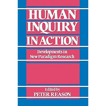 Human Inquiry in Action Developments in New Paradigm Research by Reason & Peter W.