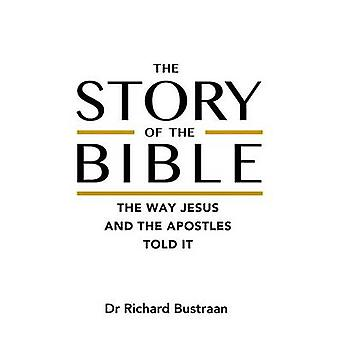 The Story of The Bible the way Jesus and the apostles told it by Bustraan & Richard