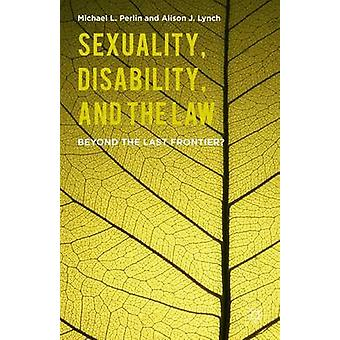 Sexuality Disability and the Law Beyond the Last Frontier by Perlin & Michael L.