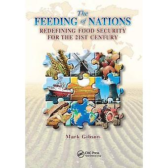 The Feeding of Nations  Redefining Food Security for the 21st Century by Gibson & Mark