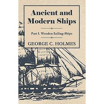 Ancient and Modern Ships  Part I. Wooden SailingShips by Holmes & George C.