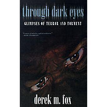 Through Dark Eyes Glimpses of Terror and Torment by Fox & Derek M.