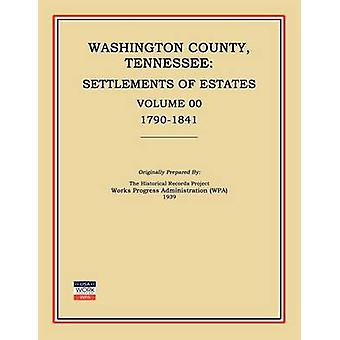 Washington County Tennessee Settlements of Estates Volume 00 17901841 by Works Progress Administration Wpa