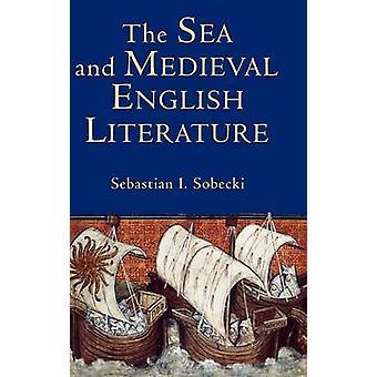 The Sea and Medieval English Literature by Sobecki & Sebastian I.