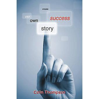 Create Your Own Success Story by Thompson & Colin