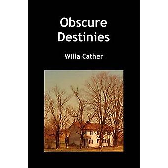 Obscure Destinies by Cather & Willa