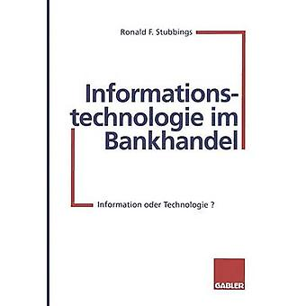 Informationstechnologie im Bankhandel  Information oder Technologie by Stubbings & Ronald F.