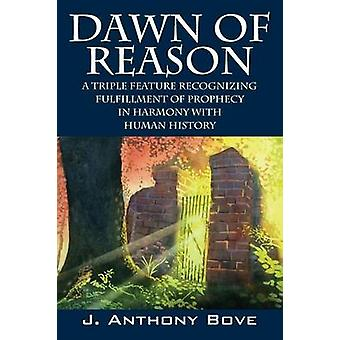 Dawn of Reason A Triple Feature Recognizing Fulfillment Of Prophecy In Harmony With Human History by Bove & J Anthony