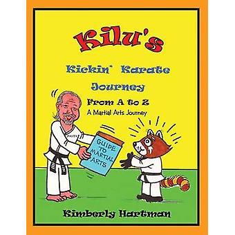 KILUS Kickin Karate Journey From A to Z A Martial Arts Journey by Hartman & Kimberly