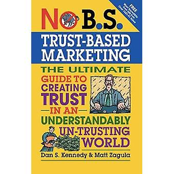 No B.S. Trust Based Marketing by Zagula & Matt