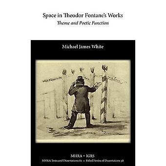 Space in Theodor Fontanes Works Theme and Poetic Function by White & Michael
