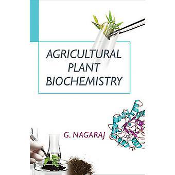 Agricultural Plant Biochemistry by Nagaraj & G