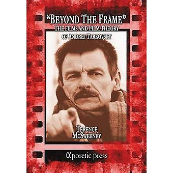 Beyond the Frame The Films and Film Theory of Andrei Tarkovsky by McSweeney & Terence
