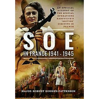 SOE in France 19411945 An Official Account of the Special Operations Executives French Circuits by Major Robert Bourne Patterson