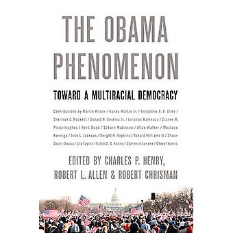 The Obama Phenomenon - Toward a Multiracial Democracy von Charles P. He