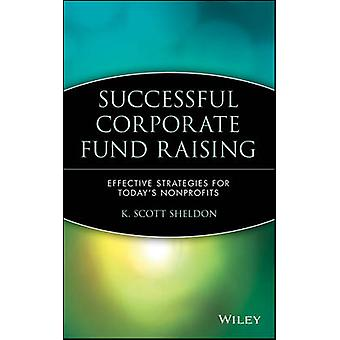 Successful Corporate Fund Raising - Effective Strategies for Today's N