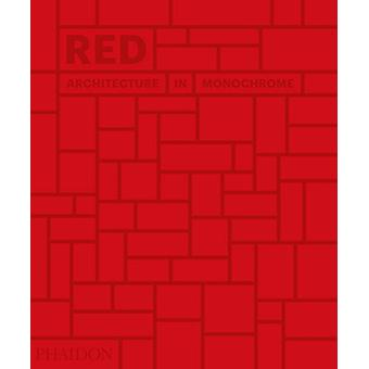 Red - Architecture in Monochrome by Phaidon Editors - 9780714876832 Bo