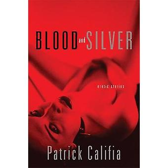 Blood and Silver - Erotic Stories by Patrick Califia - 9780786718092 B