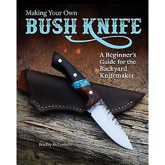 Making Your Own Bush Knife - A Beginner's Guide for the Backyard Knife
