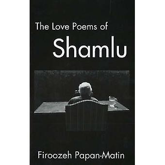 Love Poems of Ahmad Shamlu by Firoozeh Papan-Matin - 9781588140371 Bo