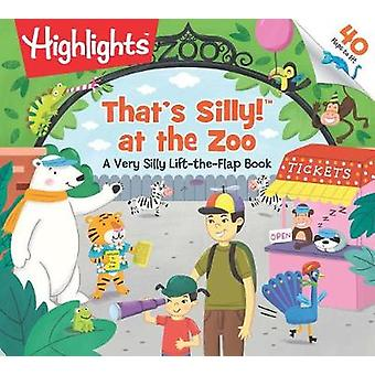 That's Silly at the Zoo - A Very Silly Lift-the-Flap Book by Highlight