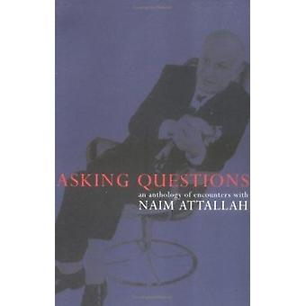Asking Questions - An Anthology of Interviews with Naim Attallah by Na