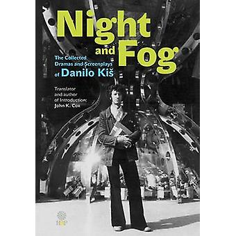 Night and Fog - The Collected Dramas and Screenplays of Danilo Kis by